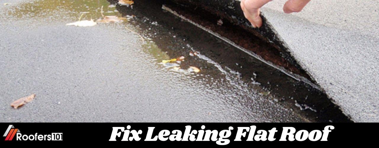 Fix Leaking Flat Roof - Roofers101