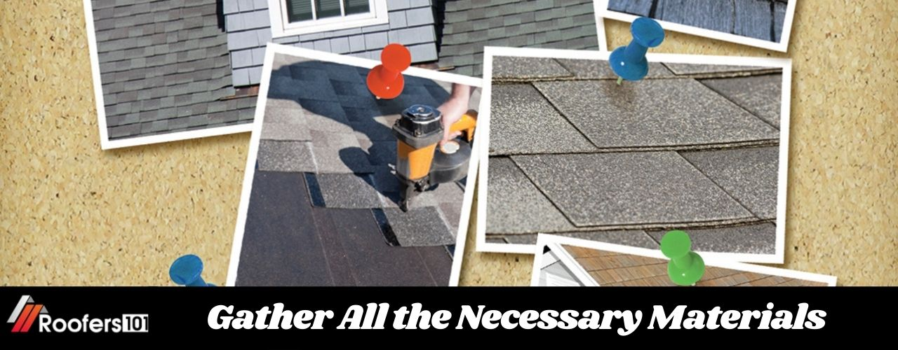Gather All the Necessary Materials - Roofers101