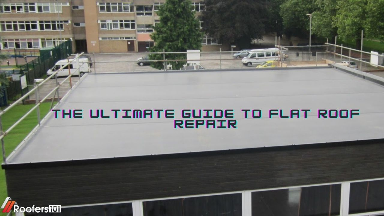 The Ultimate Guide to Flat Roof Repair